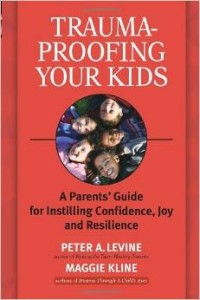 Trauma-Proofing Your Kids, A Parent's Guide for Instilling Confidence, Joy, and Resilience